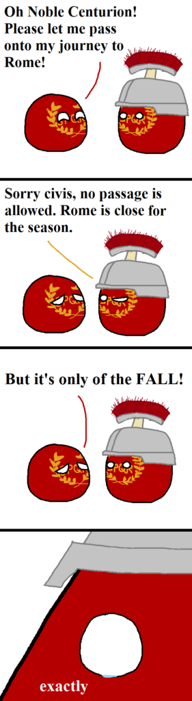 """Upon learning from a centurion that Rome is closed for the season, a citizen points out that it's only the season of Fall. The centurion replies """"exactly"""" with a single teardrop in his eye."""